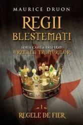 Regii blestemati vol.1 Regele de Fier - Maurice Druon