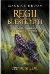 Regii Blestemati Vol.6 Crinul Si Leul - Maurice Druon