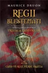 Regii Blestemati Vol.7 Cand Un Rege Pierde Franta - Maurice Druon