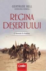 Regina desertului. O femeie in Arabia - Gertrude Bell Georgina Howell