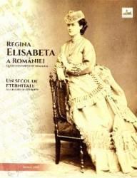 Regina Elisabeta a Romaniei. Un secol de eternitate - Dan Berindei Ion Bulei Narcis Dorin Ion Carti