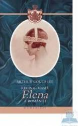 Regina-mama Elena a Romaniei - Arthur Gould Lee