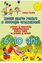 Reguli simple pentru o educatie armonioasa 6-10 ani - Andreea Ciocalteu