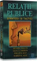 Relatii Publice. Strategii Si Tactici - Dennis L. Wilcox
