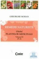 Remedii naturiste. Ghidul plantelor medicinale vol. 2 P-Z - Ghorghe Mohan