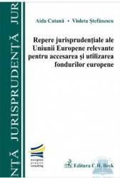 Repere jurisprudentiale ale UE relevante pentru accesarea si utilizarea fondurilor europene - Aida C