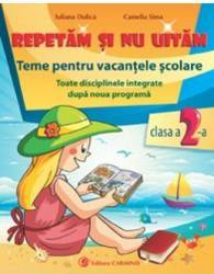 Repetam si nu uitam Teme pentru vacantele scolare cls 2 - Iuliana Dulica