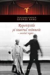 Repetitiile si teatrul reinnoit - George Banu