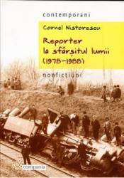 Reporter la sfarsitul lumii 1978-1988 - Cornel Nistorescu