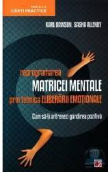 Reprogramarea matricei mentale prin tehnica eliberarii emotionale - Karl Dawson Sasha Allenby Carti