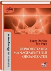 Reproiectarea managementului organizatiei - Eugen Burdus Ion Popa