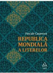 Republica mondiala a literelor - Pascale Casanova title=Republica mondiala a literelor - Pascale Casanova