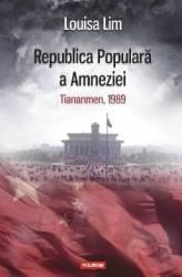 Republica Populara a Amneziei - Louisa Lim Carti