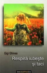 Respira iubeste si taci - Gigi Ghinea