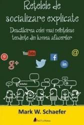 Retelele de socializare explicate - Mark W. Schaefer Carti