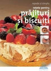 Retete pentru prajituri si biscuiti - Repede si simplu Carti