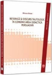 Retorica Si Discurs Tautologic In Comunicarea Didactica Persuasiva - Mircea Breaz