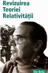 Revizuirea Teoriei Relativitatii - Ilie Belu