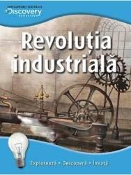 Revolutia industriala - Enciclopedii ilustrate Discovery