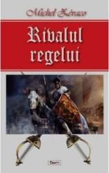 Rivalul regelui - Michel Zevaco