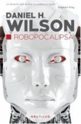 Roboapocalipsa - Daniel H. Wilson