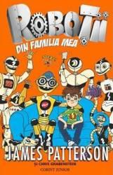 Robotii din familia mea - James Patterson si Chris Grabenstein