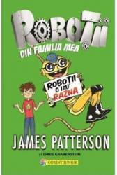 Robotii din familia mea. Vol. 2 Robotii o iau razna - James Patterson Chris Grabenstein