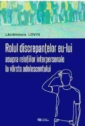 Rolul discrepantelor eu-lui asupra relatiilor interpersonale la varsta adolescentului - Lacramioara Lovin