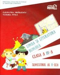 Romana - clasa 3 - Limba si literatura romana. Semestrul II - Cleopatra Mihailescu Tudora Pitila