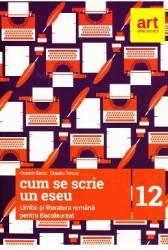 Romana Clasa 12 pentru Bacalaureat - Cum se scrie un eseu - Cosmin Borza Claudiu Turcus