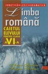 Romana Cls 6 Caietul Elevului Fonetica . Lexic . Gramatica - Anca Serban Sergiu Serban