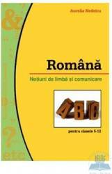 Romana notiuni de limba si comunicare clasa 5-12 - Aurelia Nedelcu