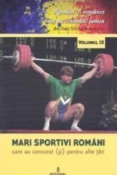 Romani si romance vol.9 Mari sportivi romani - Dan-Silviu Boerescu