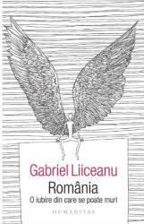 Romania o iubire din care se poate muri - Gabriel Liiceanu Carti
