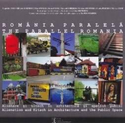 Romania Paralela. Alienare si kitsch in arhitectura si spatiul public lb.ro+lb.eng - Coord. Teofil Mihailescu