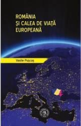 Romania si calea de viata europeana - Vasile Puscas Carti