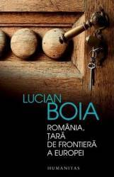 Romania tara de frontiera a Europei ed.2016 - Lucian Boia Carti