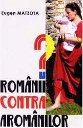 Romanii contra aromanilor - Eugen Matzota Carti