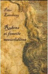 Rubens si femeile neeuclidiene - Peter Esterhazy Carti