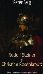 Rudolf Steiner si Christian Rosenkreutz - Peter Selg