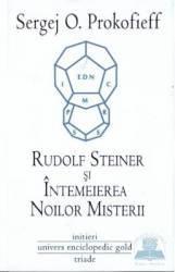 Rudolf Steiner si intemeierea noilor misterii - Sergej O. Prokofieff