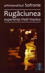 Rugaciunea experienta vietii vesnice - Sofronie Carti