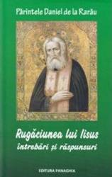 Rugaciunea lui Iisus intrebari si raspunsuri Ed.2013 - Daniel de la Rarau