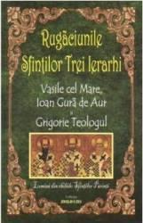Rugaciunile Sfintilor Trei Ierarhi Vasile Cel Mare Ioan Gura De Aur Si Grigorie Teologul
