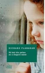 Sa bati din palme cu o singura mana - Richard Flanagan title=Sa bati din palme cu o singura mana - Richard Flanagan