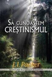 Sa cunoastem crestinismul - J.I. Packer