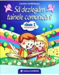 Sa dezlegam tainele comunicarii - Clasa 1 - Semestrul 2 - Carmen Iordachescu