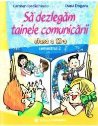 Sa dezlegam tainele comunicarii - Clasa 2. Semestrul 2 I - Carmen Iordachescu Dana Dogaru