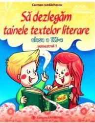 Sa dezlegam tainele textelor literare - Clasa 3. Sem.1 A L3A1 - Carmen Iordachescu