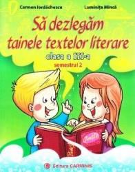 Sa dezlegam tainele textelor literare - Clasa 3. Semestrul 2 A - Carmen Iordachescu Luminita Minca